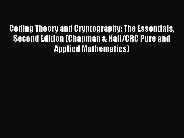 Read Coding Theory and Cryptography: The Essentials Second Edition (Chapman & Hall/CRC Pure