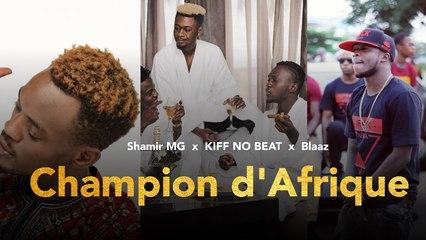Shamir MG - Champion d'Afrique (REMIX) feat KIFF NO BEAT & BLaaz