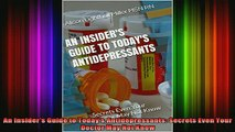 READ book  An Insiders Guide to Todays Antidepressants Secrets Even Your Doctor May Not Know Full EBook