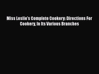 pdf miss leslies complete cookery directions for cookery in its various branches download