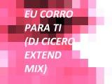 Eu corro para Ti (DJ Cicero extend remix)- Paulo Cesar Baruk
