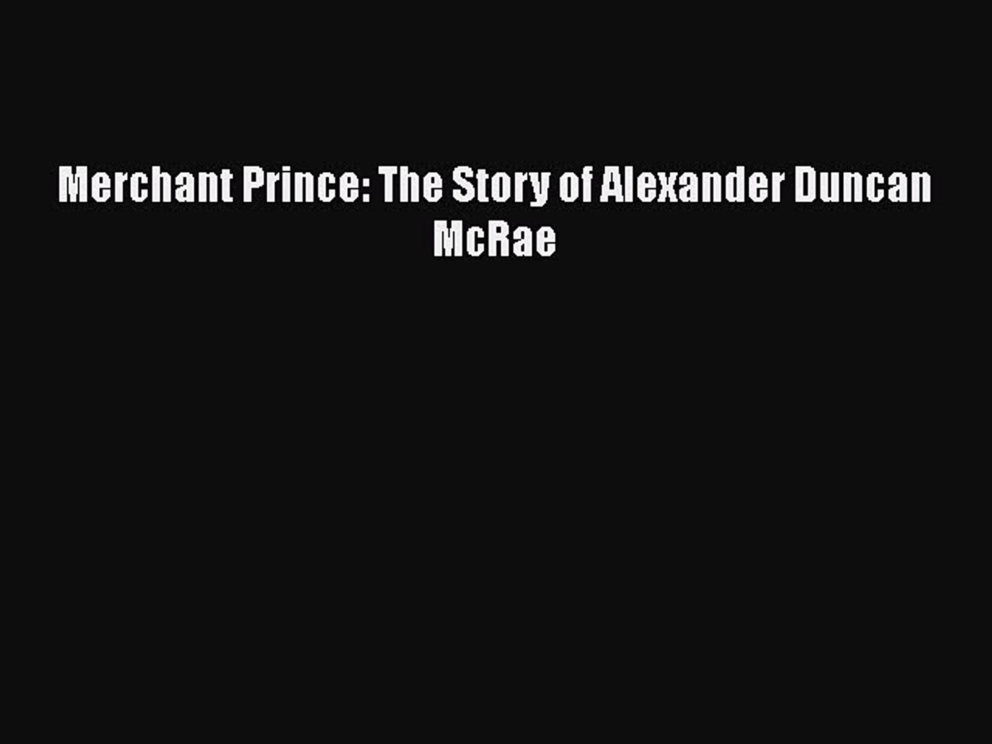 Download Merchant Prince: The Story of Alexander Duncan McRae PDF Free