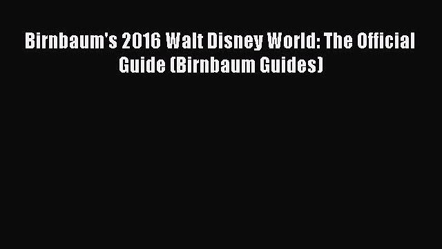 PDF Birnbaum's 2016 Walt Disney World: The Official Guide (Birnbaum Guides)  Read Online
