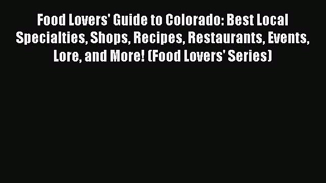 [PDF] Food Lovers' Guide to Colorado: Best Local Specialties Shops Recipes Restaurants Events