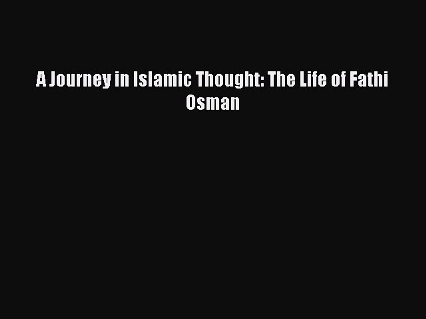 A Journey in Islamic Thought: The Life of Fathi Osman