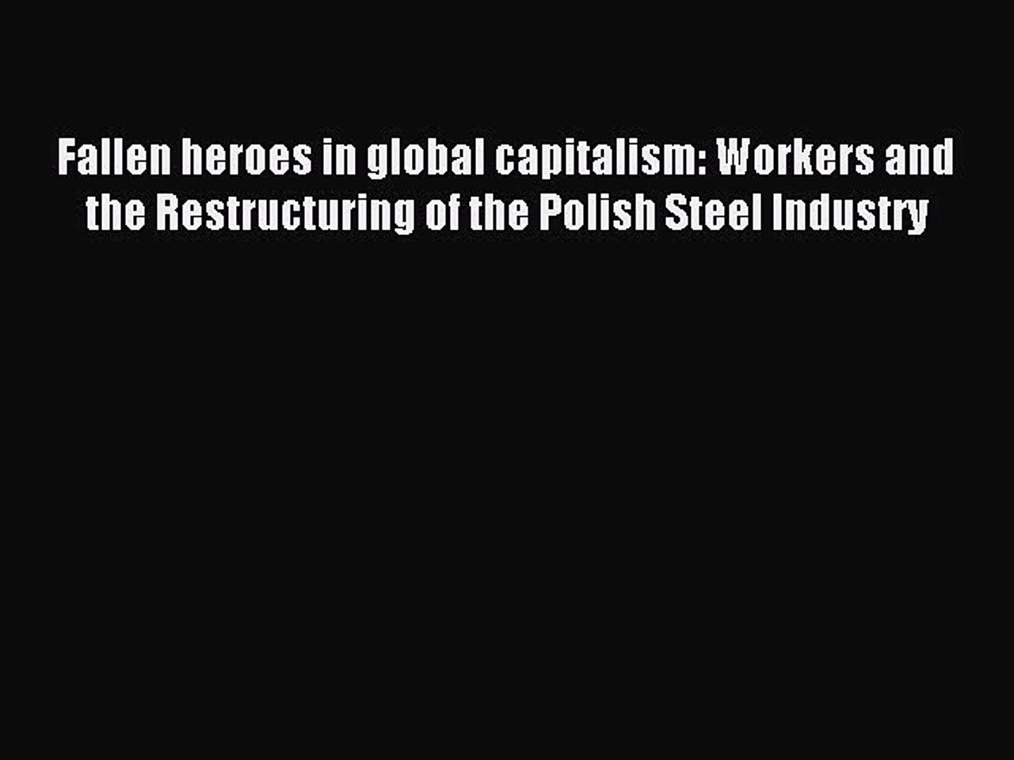 [PDF] Fallen heroes in global capitalism: Workers and the Restructuring of the Polish Steel