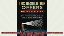 EBOOK ONLINE  Tax Resolution Offers  Pros and Cons Can You Really Believe All That is Being READ ONLINE