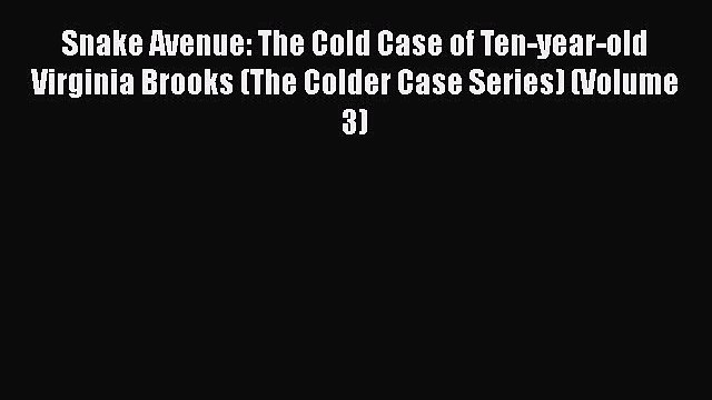 Read Book Snake Avenue: The Cold Case of Ten-year-old Virginia Brooks (The Colder Case Series)