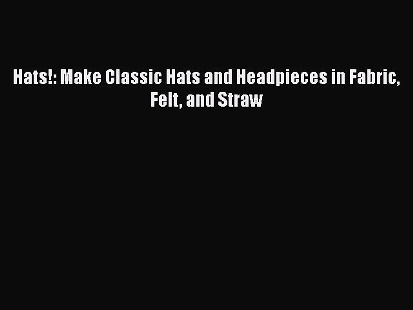 [Online PDF] Hats!: Make Classic Hats and Headpieces in Fabric Felt and  Straw Free Books