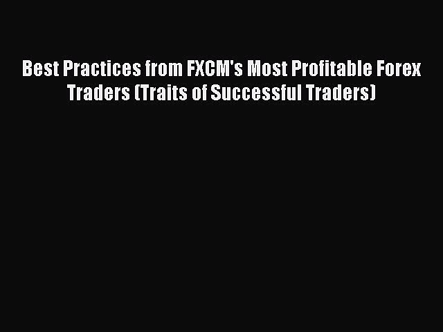 [PDF] Best Practices from FXCM's Most Profitable Forex Traders (Traits of Successful Traders)