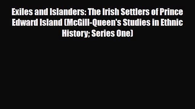 Read Books Exiles and Islanders: The Irish Settlers of Prince Edward Island (McGill-Queen's