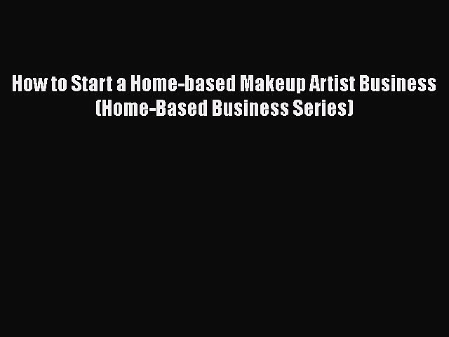 [PDF] How to Start a Home-based Makeup Artist Business (Home-Based Business Series) Download