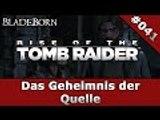 RISE OF THE TOMB RAIDER #041 - Das Geheimnis der Quelle | Let's Play Rise Of The Tomb Raider