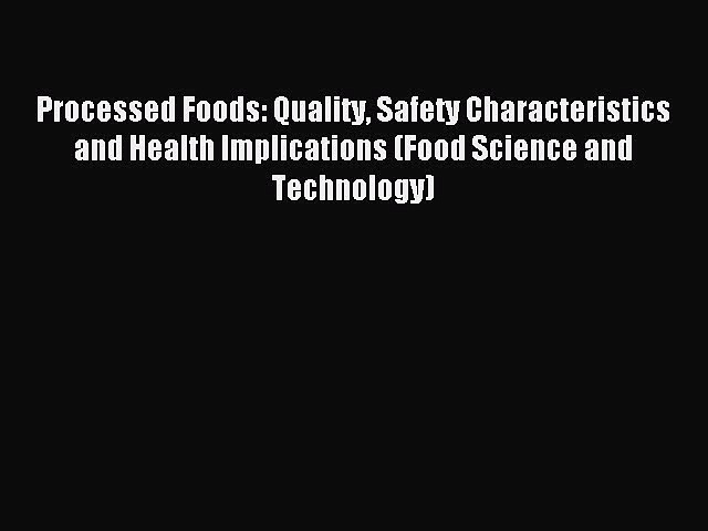 Download Processed Foods: Quality Safety Characteristics and Health Implications (Food Science
