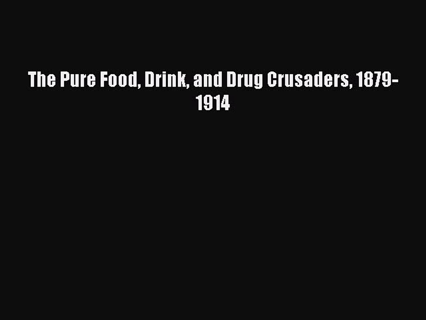 [Online PDF] The Pure Food Drink and Drug Crusaders 1879-1914 Free Books