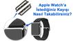 Apple Watch'a İstediğiniz Kayışı Nasıl Takabilirsiniz?