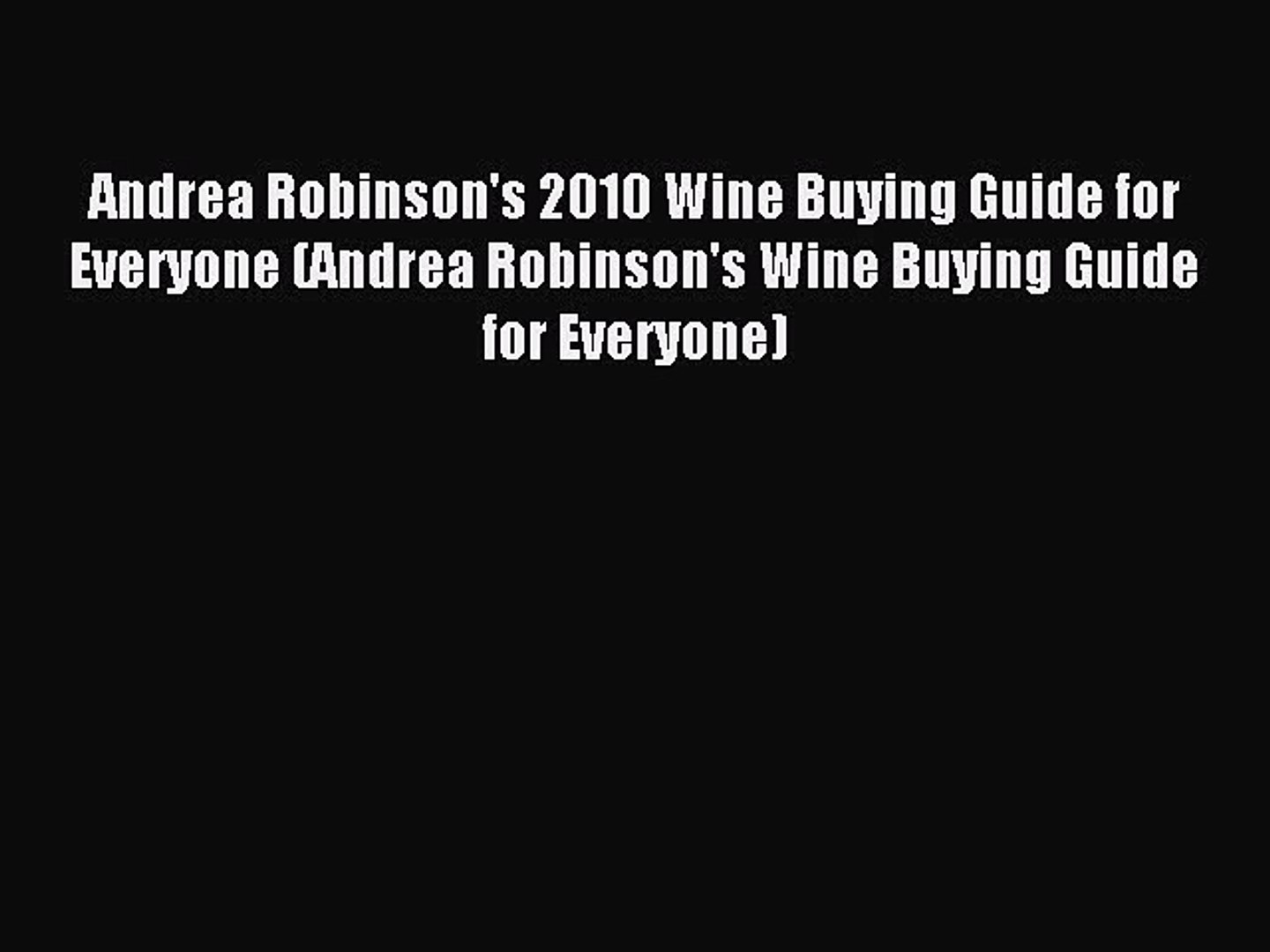 Read Andrea Robinson's 2010 Wine Buying Guide for Everyone (Andrea Robinson's Wine Buying
