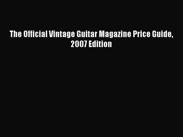 Read The Official Vintage Guitar Magazine Price Guide 2007 Edition ebook textbooks | Godialy.com