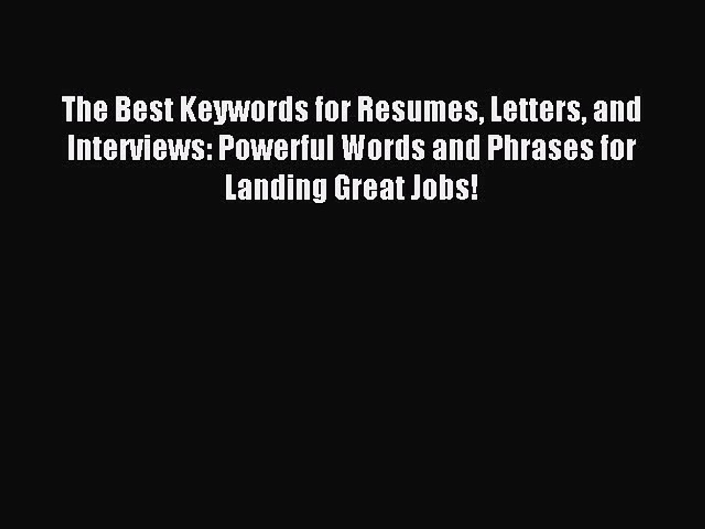 and Interviews Powerful Words and Phrases for Landing Great Jobs! The Best Keywords for Resumes Letters