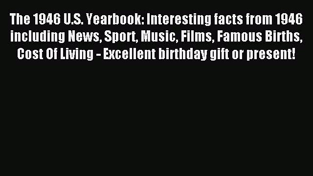 Download The 1946 U.S. Yearbook: Interesting facts from 1946 including News Sport Music Films