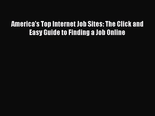 Read America's Top Internet Job Sites: The Click and Easy Guide to Finding a Job Online Ebook