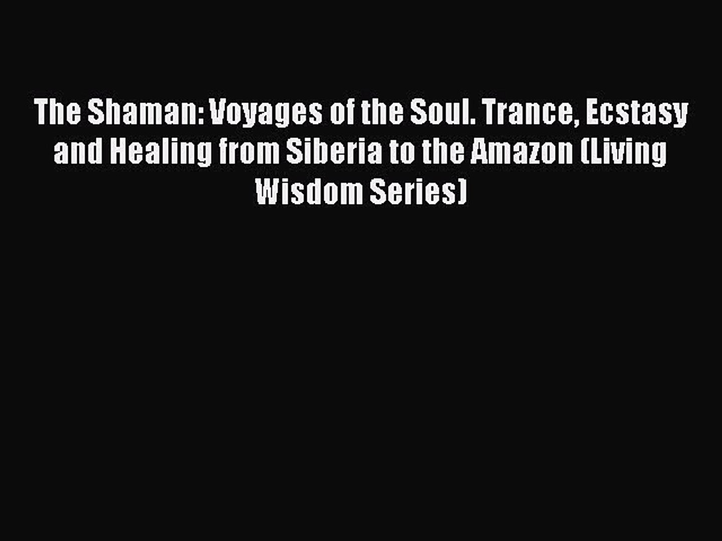 [PDF] The Shaman: Voyages of the Soul. Trance Ecstasy and Healing from Siberia to the Amazon