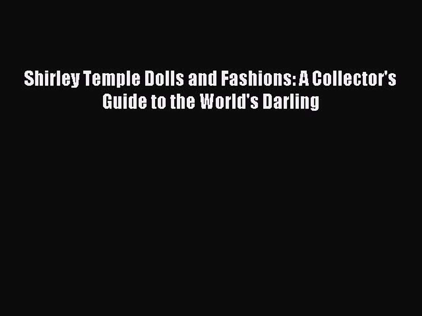 Read Shirley Temple Dolls and Fashions: A Collector's Guide to the World's Darling E-Book