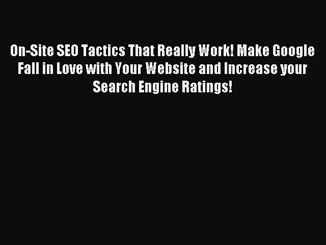 Download On-Site SEO Tactics That Really Work! Make Google Fall in Love with Your Website and