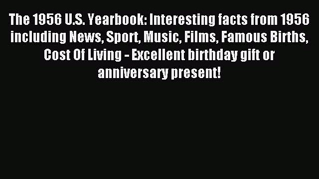 Read The 1956 U.S. Yearbook: Interesting facts from 1956 including News Sport Music Films Famous