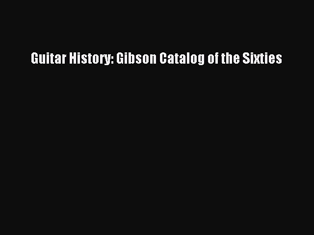 Read Guitar History: Gibson Catalog of the Sixties E-Book Download