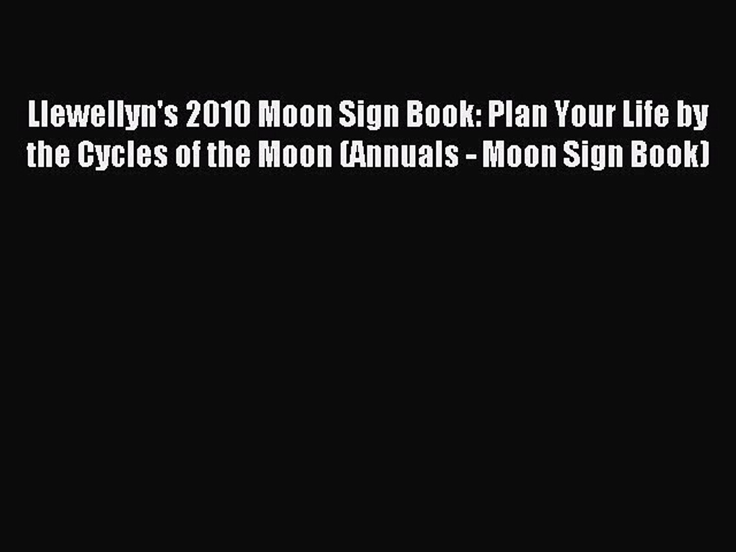 Read Llewellyn's 2010 Moon Sign Book: Plan Your Life by the Cycles of the Moon (Annuals - Moon
