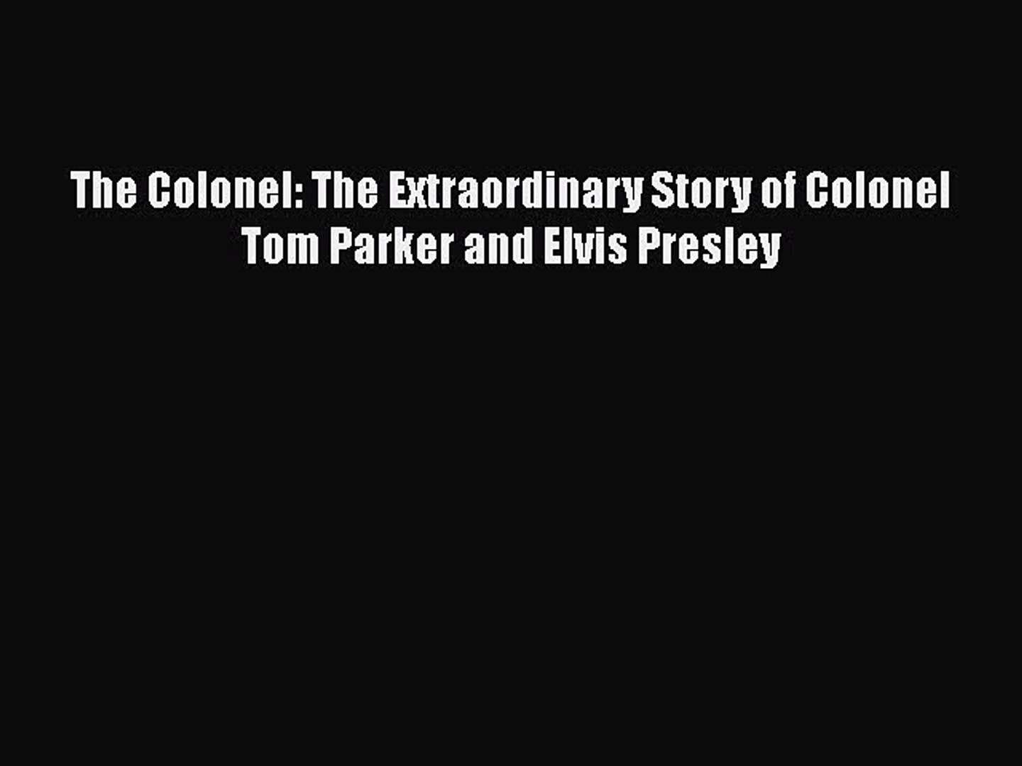 [Online PDF] The Colonel: The Extraordinary Story of Colonel Tom Parker and Elvis Presley Free