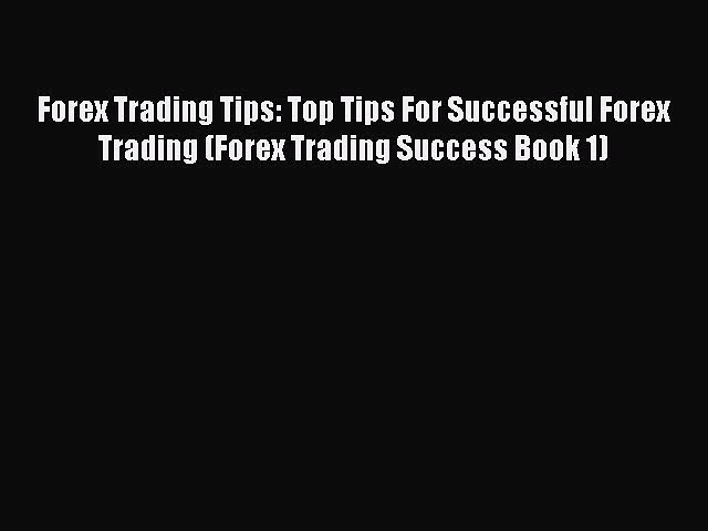 [PDF] Forex Trading Tips: Top Tips For Successful Forex Trading (Forex Trading Success Book