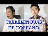 Trabalenguas - EL COREANO / Learn Korean with Tongue twisters