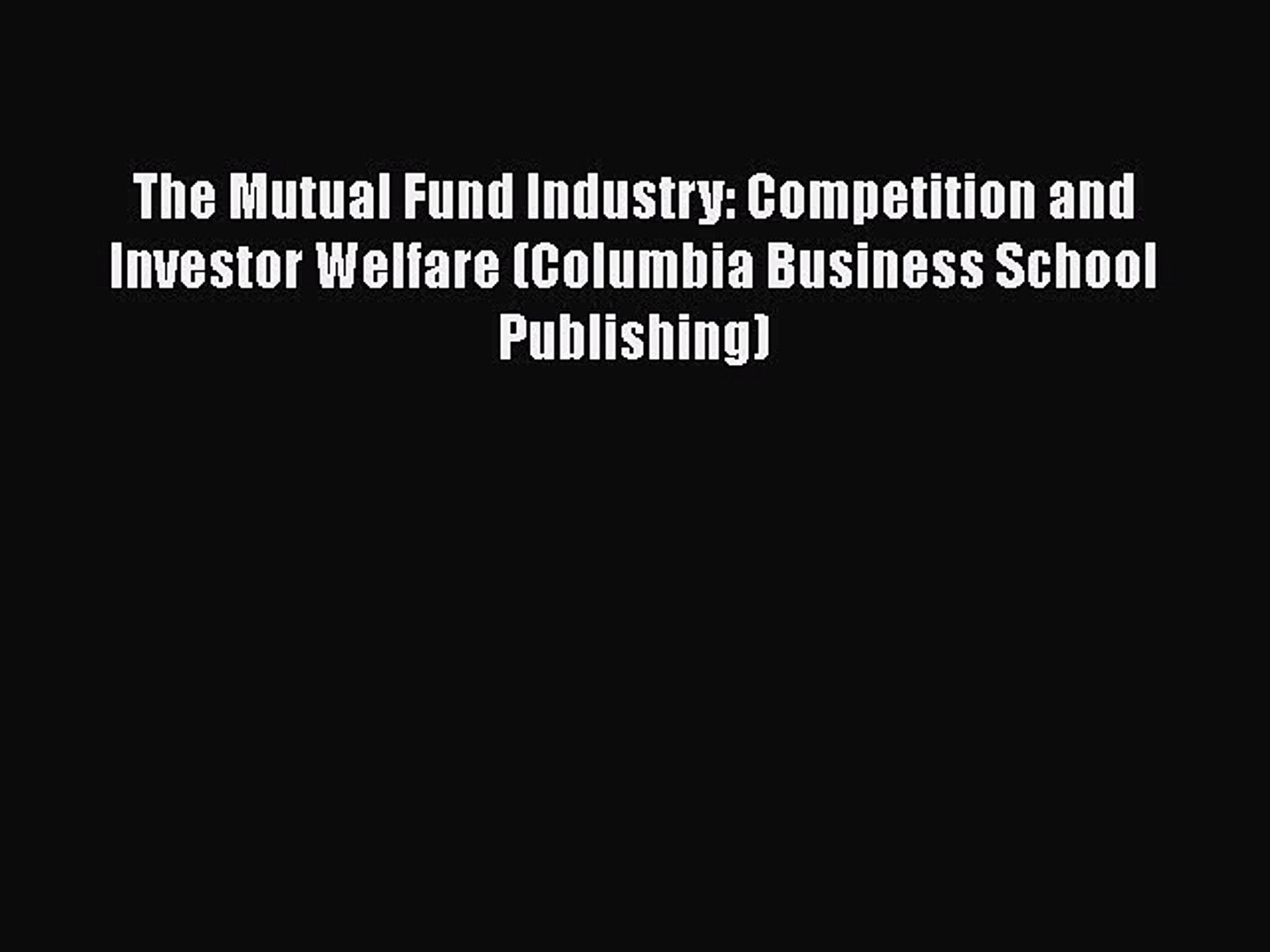 The Mutual Fund Industry: Competition and Investor Welfare (Columbia Business School Publishing)