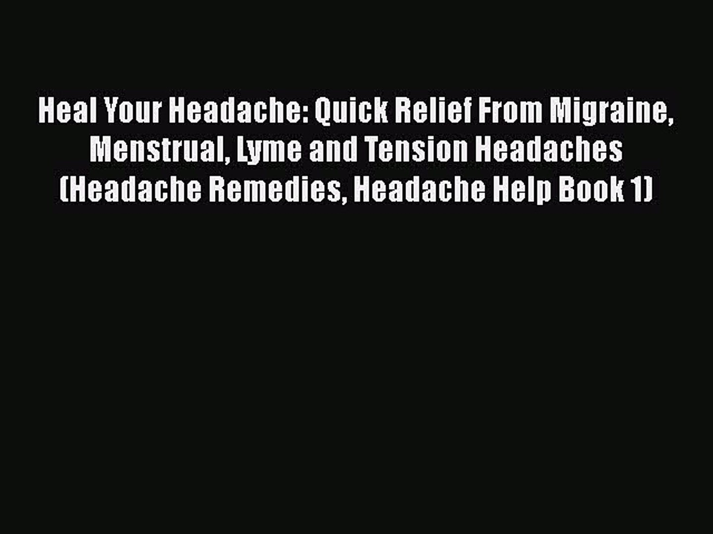 Download Heal Your Headache: Quick Relief From Migraine Menstrual Lyme and  Tension Headaches