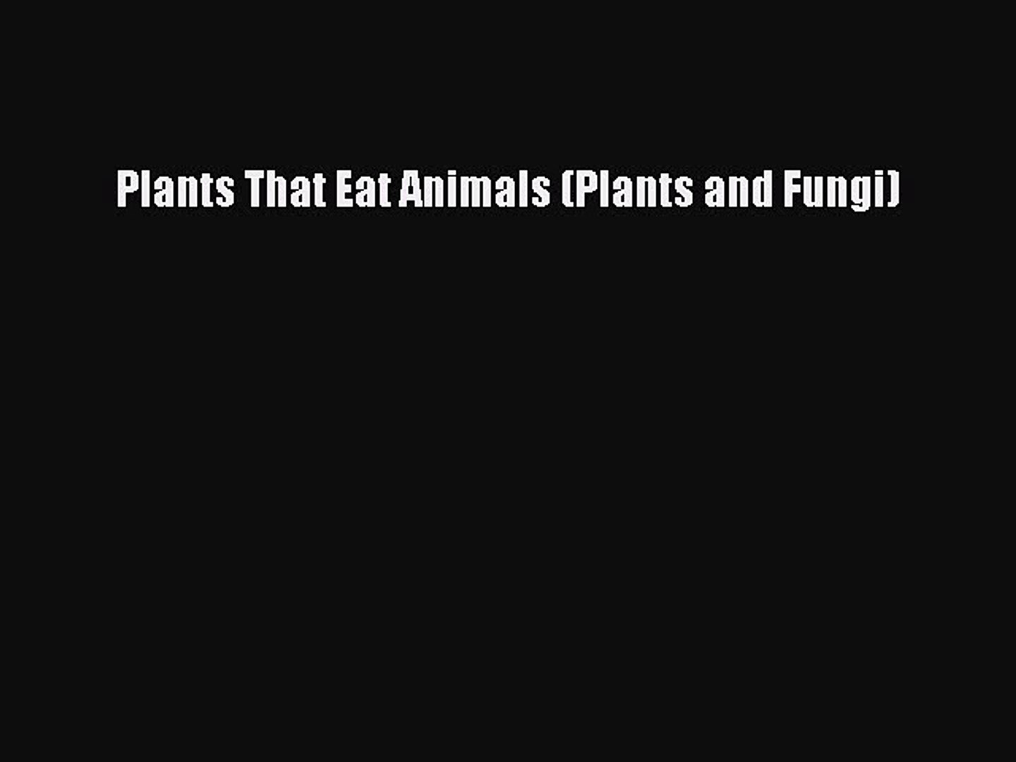 Download Plants That Eat Animals (Plants and Fungi) Read Online