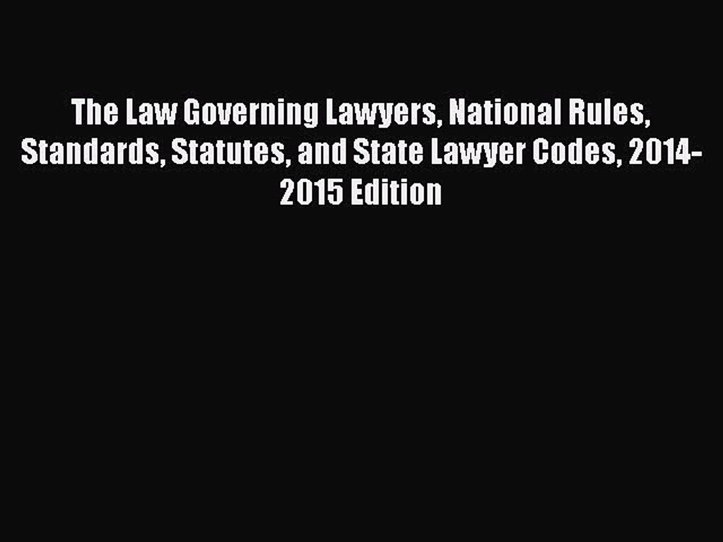 Read Book The Law Governing Lawyers National Rules Standards Statutes and State Lawyer Codes