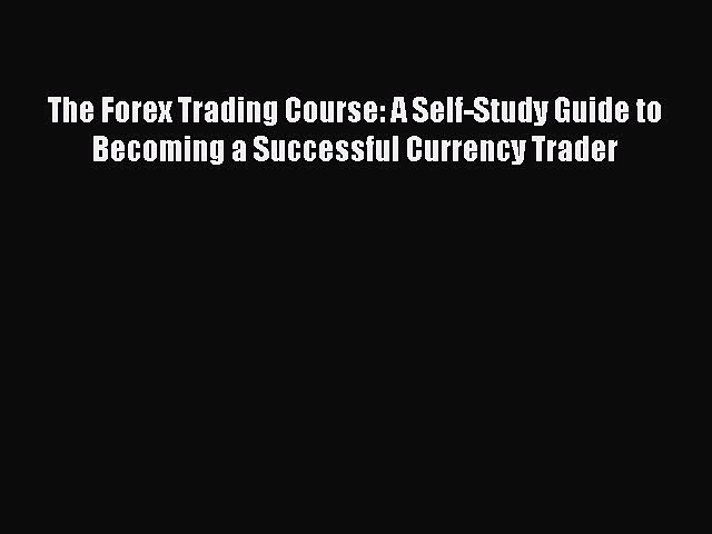 Download The Forex Trading Course: A Self-Study Guide to Becoming a Successful Currency Trader