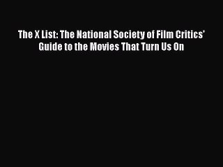 Download The X List: The National Society of Film Critics' Guide to the Movies That Turn Us