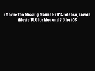 Read iMovie: The Missing Manual: 2014 release covers iMovie 10.0 for Mac and 2.0 for iOS Ebook