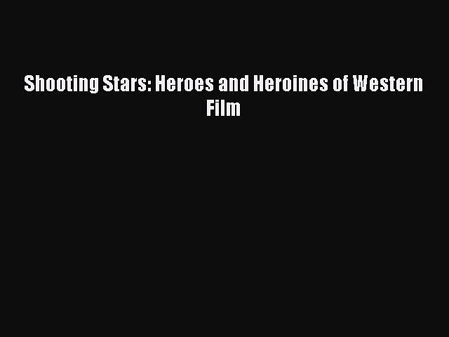 Download Shooting Stars: Heroes and Heroines of Western Film Ebook Free