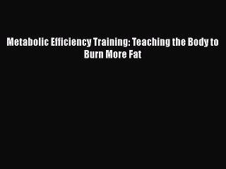 [PDF] Metabolic Efficiency Training: Teaching the Body to Burn More Fat  Full EBook