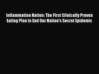 [Online PDF] Inflammation Nation: The First Clinically Proven Eating Plan to End Our Nation's