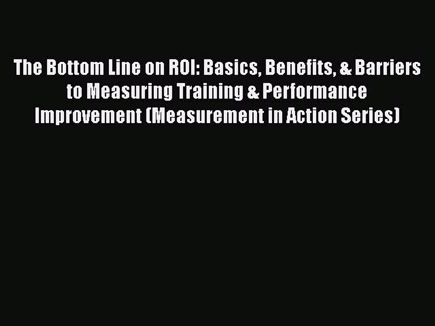 Read The Bottom Line on ROI: Basics Benefits & Barriers to Measuring Training & Performance