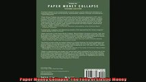 Enjoyed read  Paper Money Collapse The Folly of Elastic Money