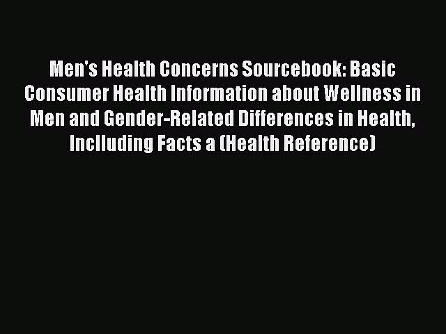 Read Books Men's Health Concerns Sourcebook: Basic Consumer Health Information about Wellness