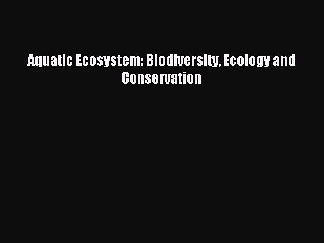 [PDF] Aquatic Ecosystem: Biodiversity Ecology and Conservation Download Online