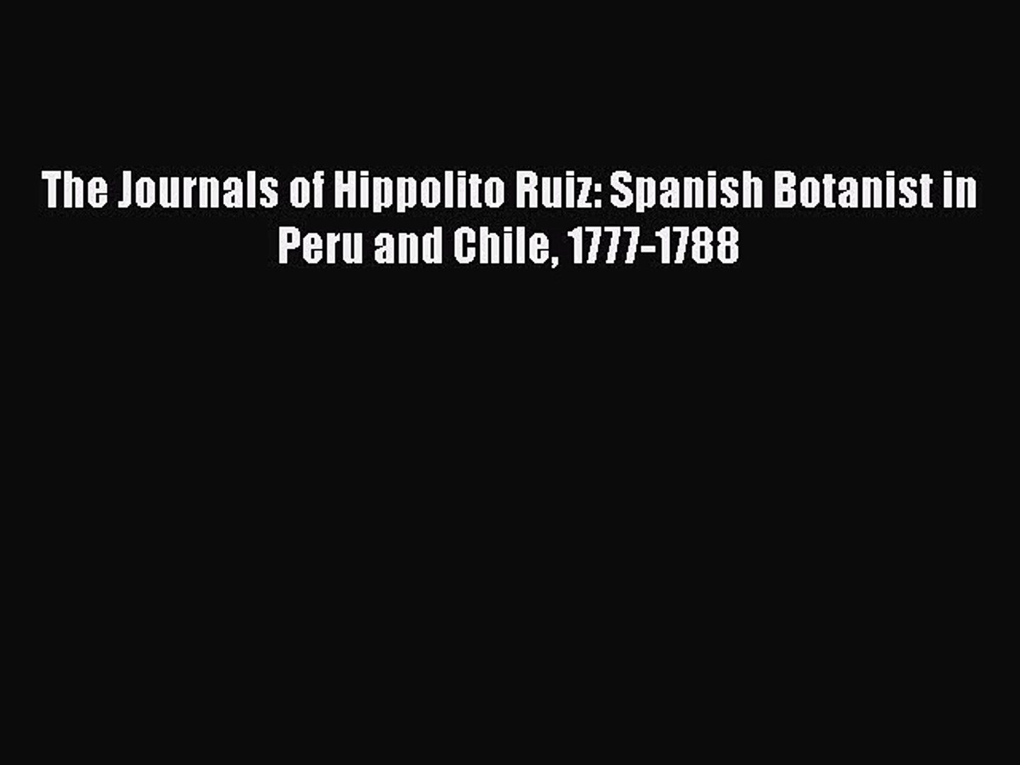 Download Books The Journals of Hippolito Ruiz: Spanish Botanist in Peru and Chile 1777-1788