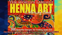 FREE PDF  The Worlds Largest Henna Art Coloring Book 300 Beautiful Designs for Finding Inner Zen  BOOK ONLINE
